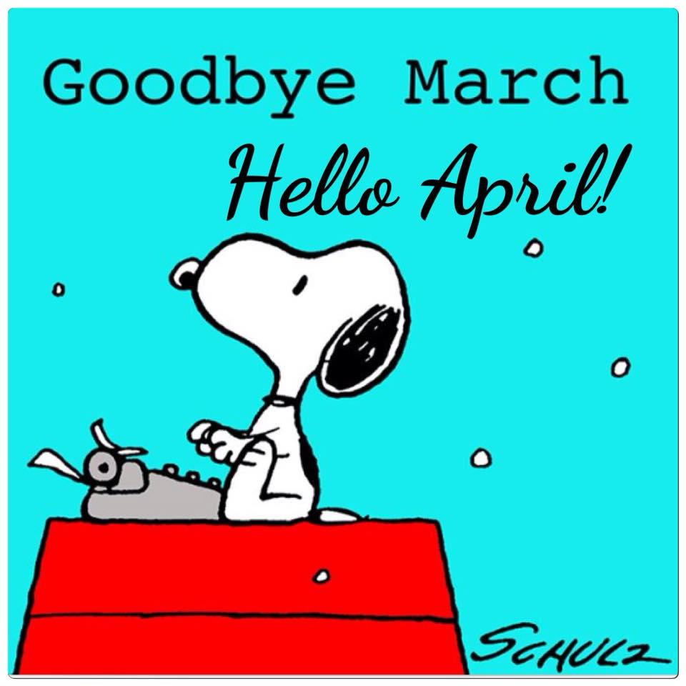 Good Bye March Hello April