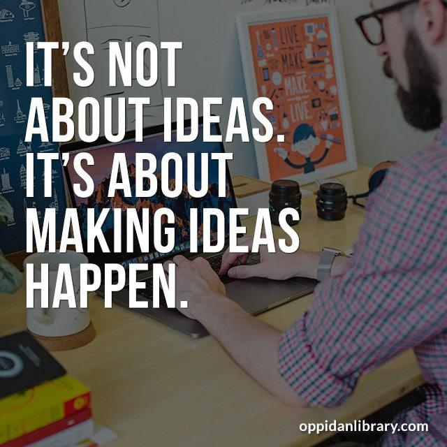 IT'S NOT ABOUT IDEAS. IT'S ABOUT MAKING IDEAS HAPPEN.