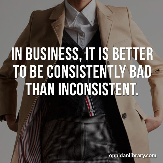 2019 Business Quote images for Instagram and Twitter: IN BUSINESS, IT IS BETTER TO BE CONSISTENTLY BAD THAN INCONSISTENT.