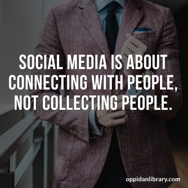SOCIAL MEDIA IS ABOUT CONNECTING WITH PEOPLE, NOT COLLECTING PEOPLE.