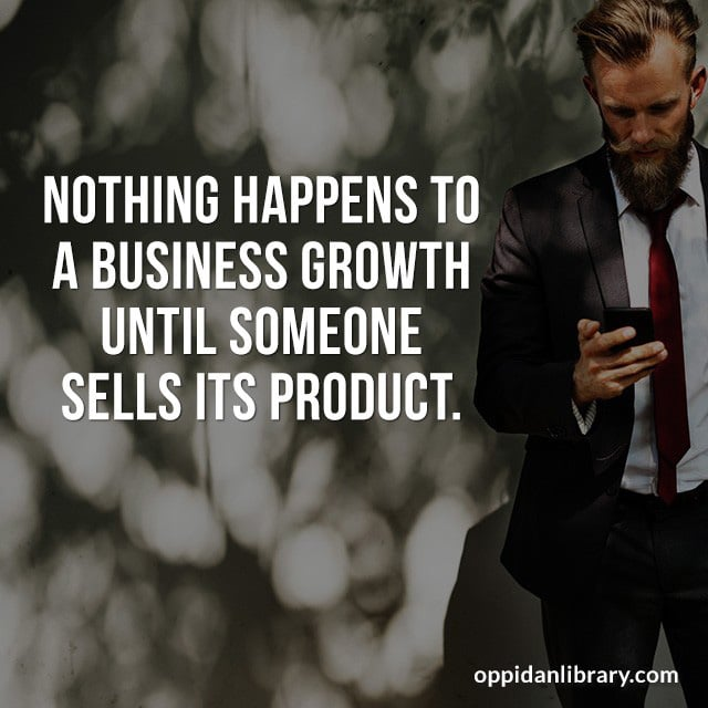 Business Quote images for Instagram and Whatsapp: NOTHING HAPPENS TO A BUSINESS GROWTH UNTIL SOMEONE SELLS ITS PRODUCT.