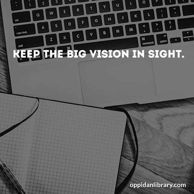 Keep the big vision in sight It's for November