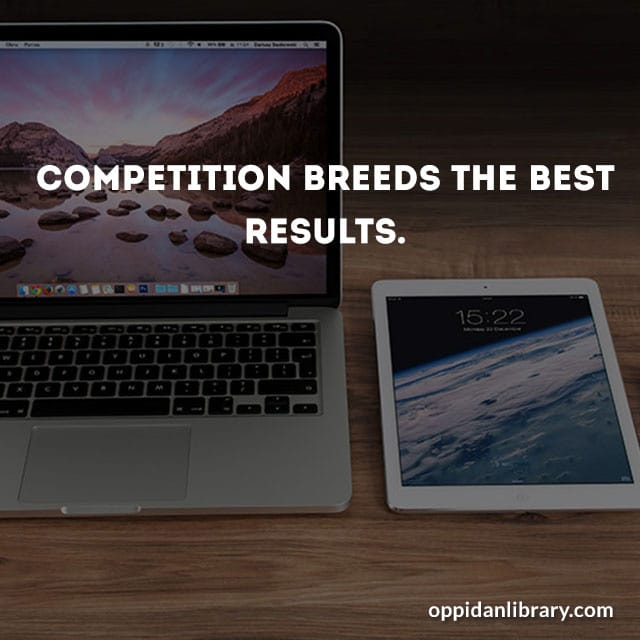 Competition breeds the best resultes