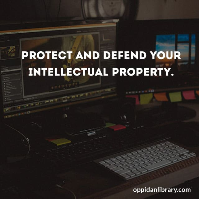 Protect and defend your intellectual property.