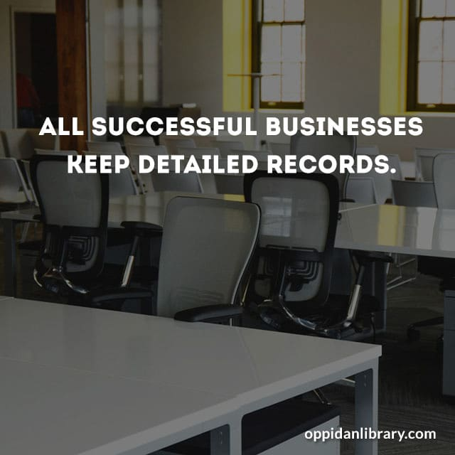 All successful businesses keep detailed records.