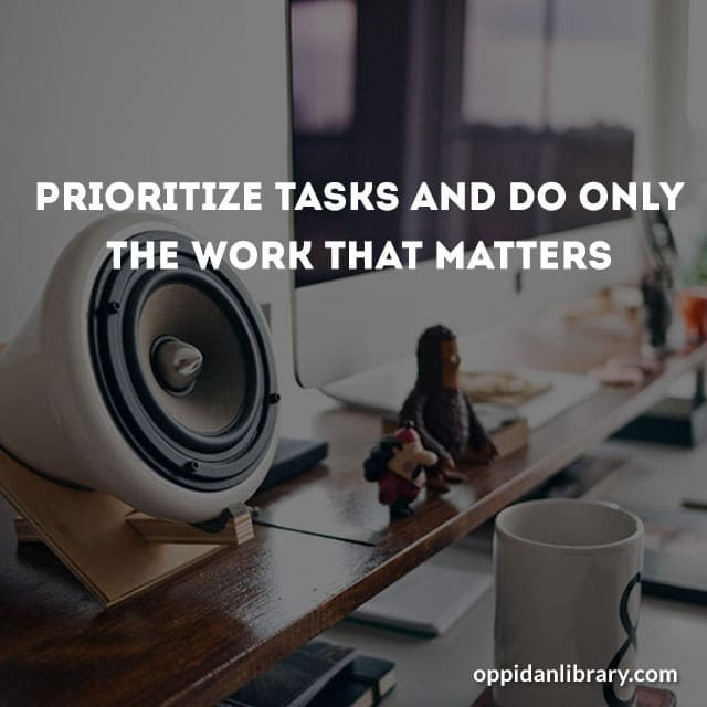 PRIORITIZE TASKS AND DO ONLY THE WORK THAT MATTERS.