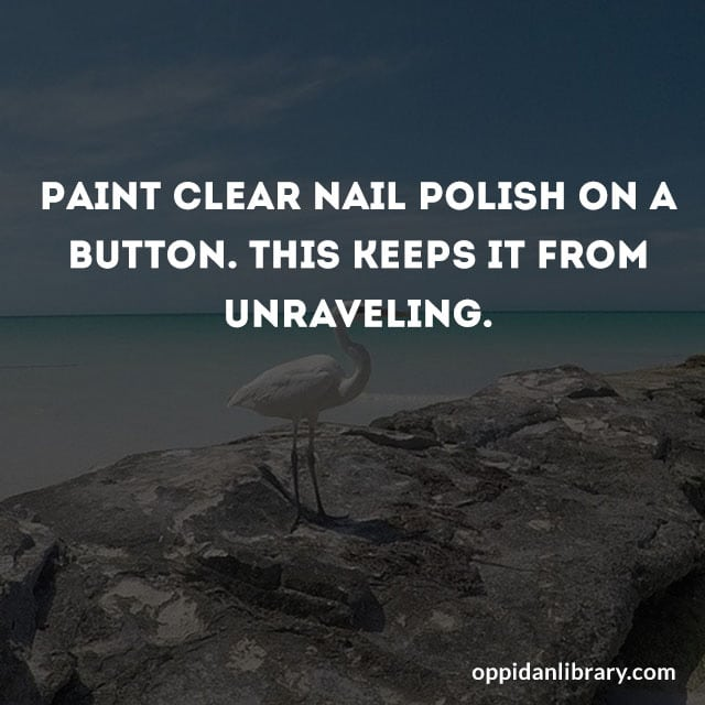PAINT CLEAR NAIL POLISH ON A BUTTON. THIS KEEPS IT FROM UNRAVELING.
