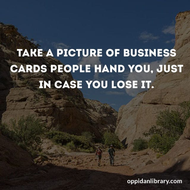 TAKE A PICTURE OF BUSINESS CARDS PEOPLE HAND YOU, JUST IN CASE YOU LOSE IT.