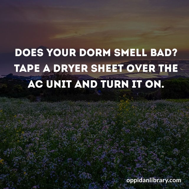 DOES YOUR DORM SMELL BAD? TAPE A DRYER SHEET OVER THE AC UNIT AND TURN IT ON.