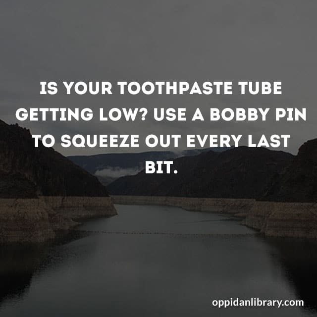 IS YOUR TOOTHPASTE TUBE GETTING LOW? USE A BOBBY PIN TO SQUEEZE OUT EVERY LAST BIT.