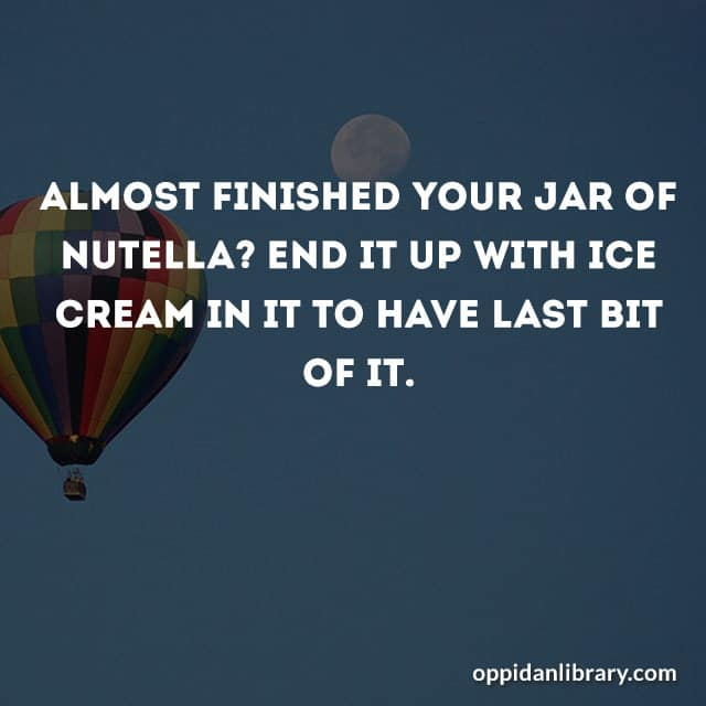 ALMOST FINISHED YOUR JAR OF NUTELLA? END IT UP WITH ICE CREAM IN TI HAVE LAST BIT OF IT.