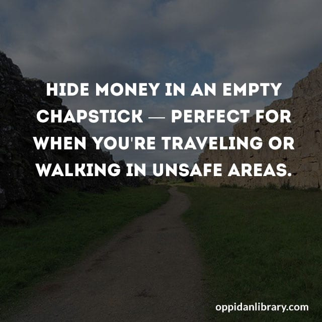 HIDE MONEY IN AN EMPTY CHAPSTICK - PERFECT FOR WHEN YOU'RE TRAVELING OR WALKING IN UNSAFE AREAS.