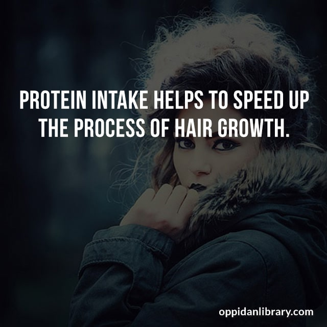 PROTEIN INTAKE HELPS TO SPEED UP THE PROCESS OF HAIR GROWTH.