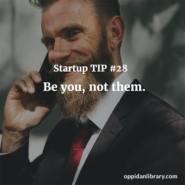 STARTUP TIP #28 BE YOU, NOT THEM.