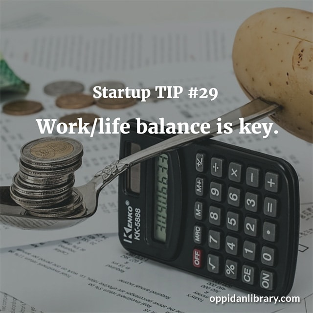 STARTUP TIP #29 WORK lIFE BALANCE IS KEY.