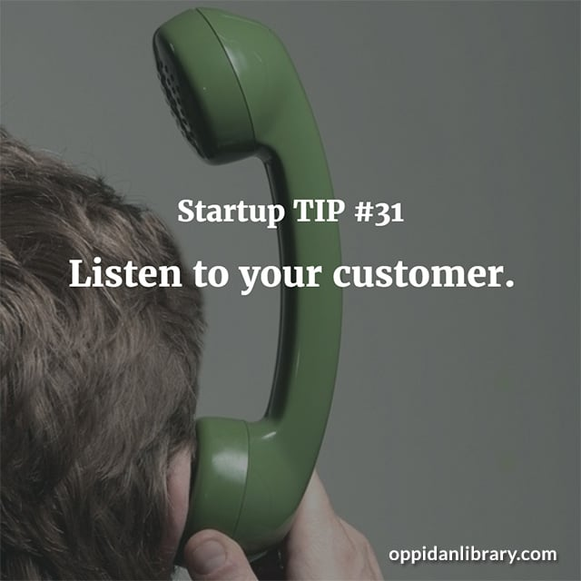 STARTUP TIP #31 LISTEN TO YOUR CUSTOMER.