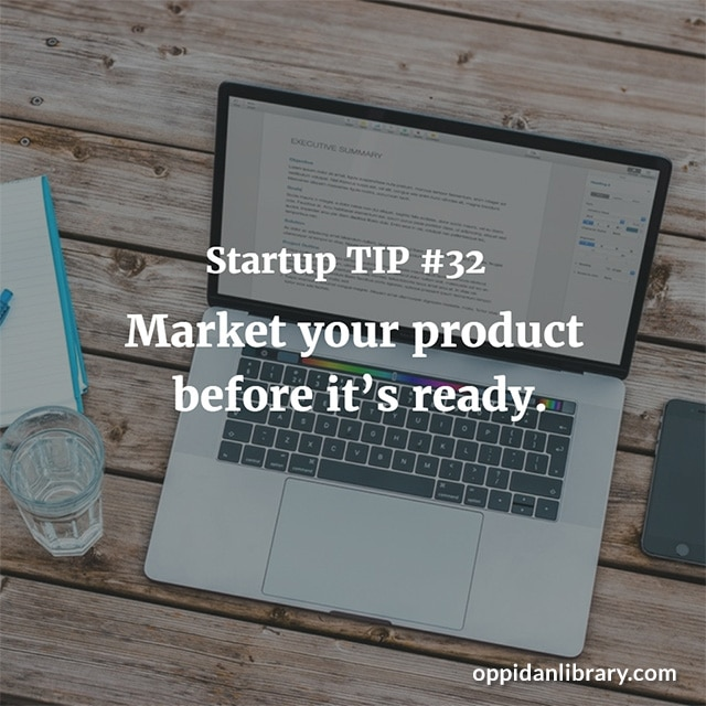 STARTUP TIP #32 MARKET YOUR PRODUCT BEFORE IT'S READY.
