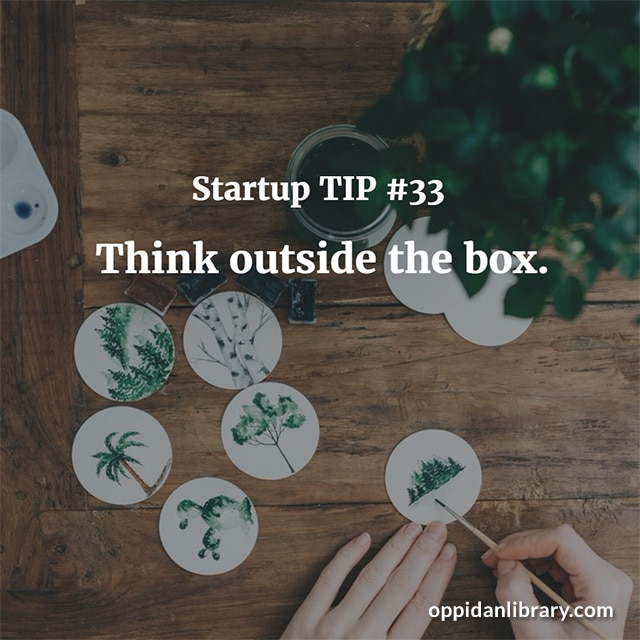 STARTUP TIP #33 THINK OUTSIDE THE BOX.
