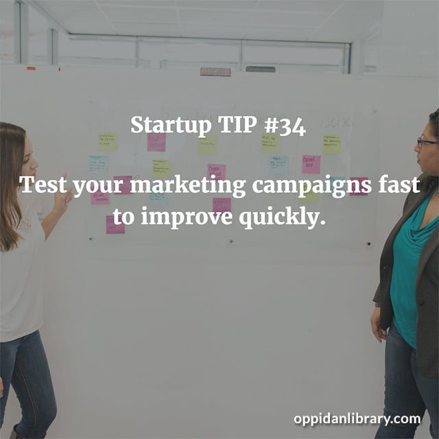 STARTUP TIP #34 TEST YOUR MARKETING CAMPAIGNS FAST TO IMPROVE QUICKLY.