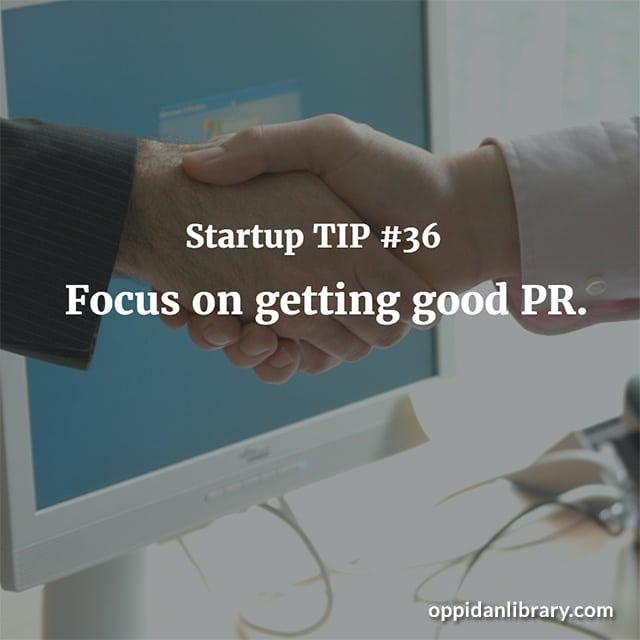 STARTUP TIP #36 FOCUS ON GETTING GOOD PR.