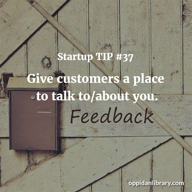 STARTUP TIP #37 GIVE CUSTOMERS A PLACE TO TALK TO l ABOUT YOU.