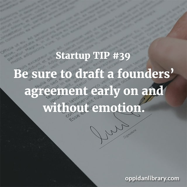 STARTUP TIP #39 BE SURE TO DRAFT A FOUNDERS AGREEMENT EARLY ON AND WITHOUT EMOTION.