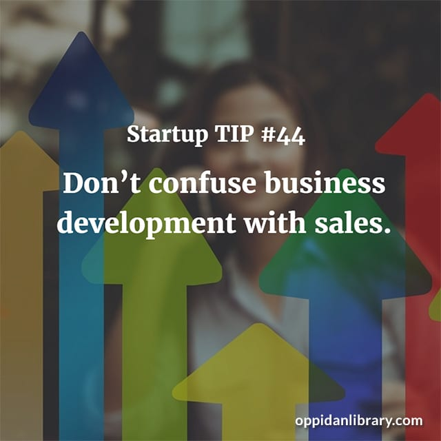 STARTUP TIP #44 DON'T CONFUSE BUSINESS DEVELOPMENT WITH SALES.
