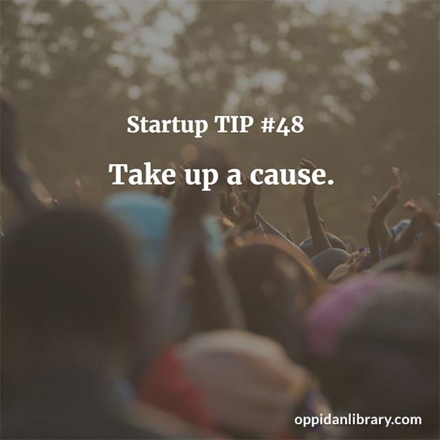 STARTUP TIP #48 TAKE UP A CAUSE.