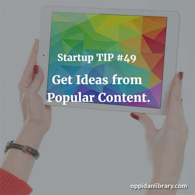 STARTUP TIP #49 GET IDEAS FROM POPULAR CONTENT.