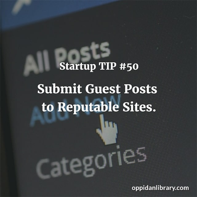 STARTUP TIP #50 SUBMIT GUEST POSTS TO REPUTABLE SITES.