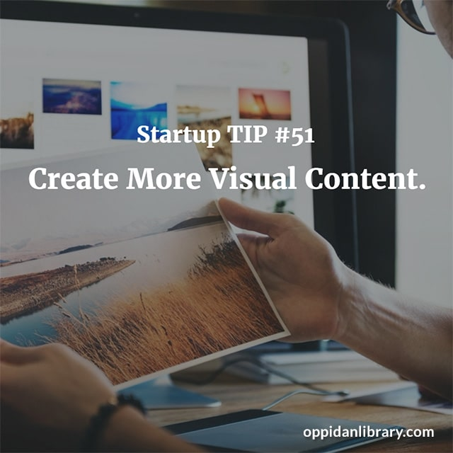 STARTUP TIP #51 CREATE MORE VISUAL CONTENT.