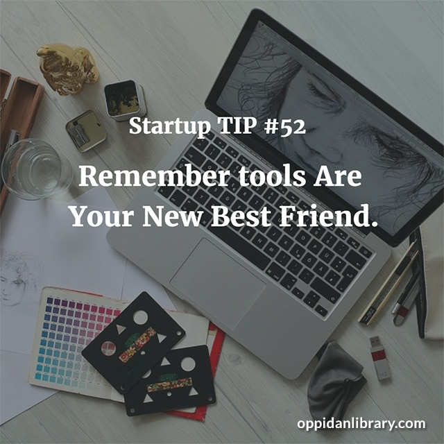 STARTUP TIP #52 REMEMBER TOOLS ARE YOUR NEW BEST FRIEND.