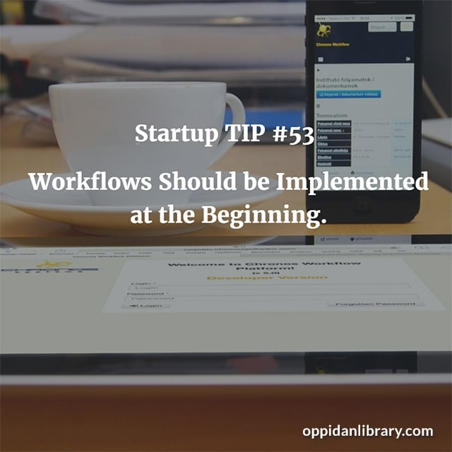 STARTUP TIP #53 WORKFLOWS SHOULD BE IMPLEMENTED AT THE BEGINNING.