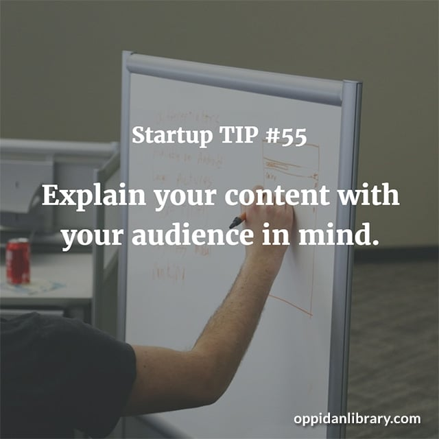 STARTUP TIP #55 EXPLAIN YOUR CONTENT WITH YOUR AUDIENCE IN MIND.