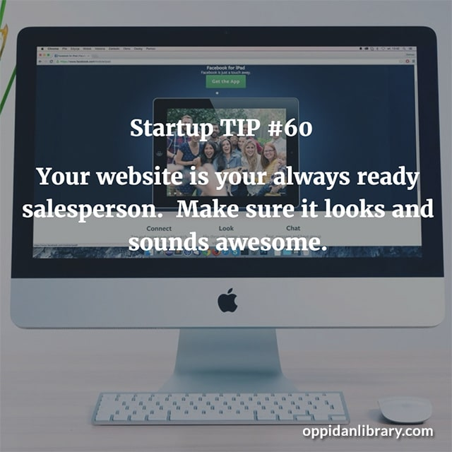STARTUP TIP #60 YOUR WEBSITE IS YOUR ALWAYS READY SALESPERSON. MAKE SURE IT LOOK AND SOUNDS AWESOME.