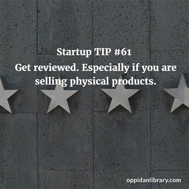 STARTUP TIP #61 GET REVIEWED. ESPECIALLY IF YOU ARE SELLING PHYSICAL PRODUCTS.