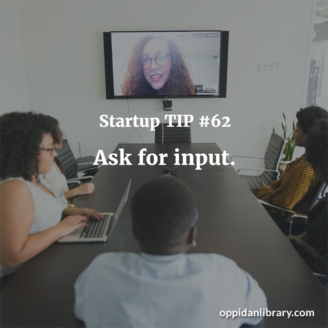 STARTUP TIP #62 ASK FOR INPUT.