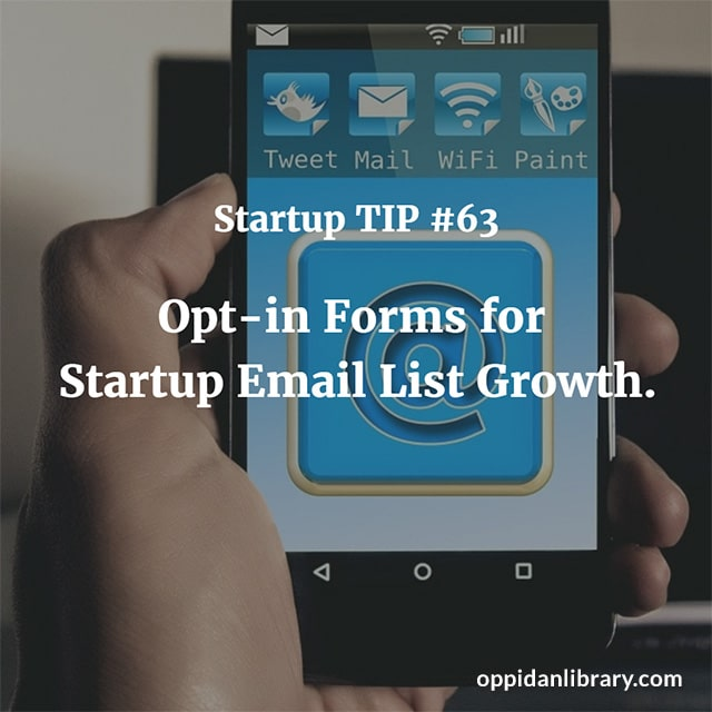 STARTUP TIP #63 OPT - IN FORMS FOR STARTUP EMAIL LIST GROWTH.