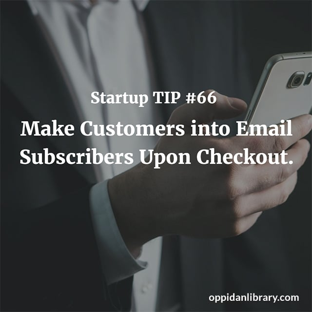 STARTUP TIP #66 MAKE CUSTOMERS INTO EMAIL SUBSCRIBERS UPON CHECKOUT.