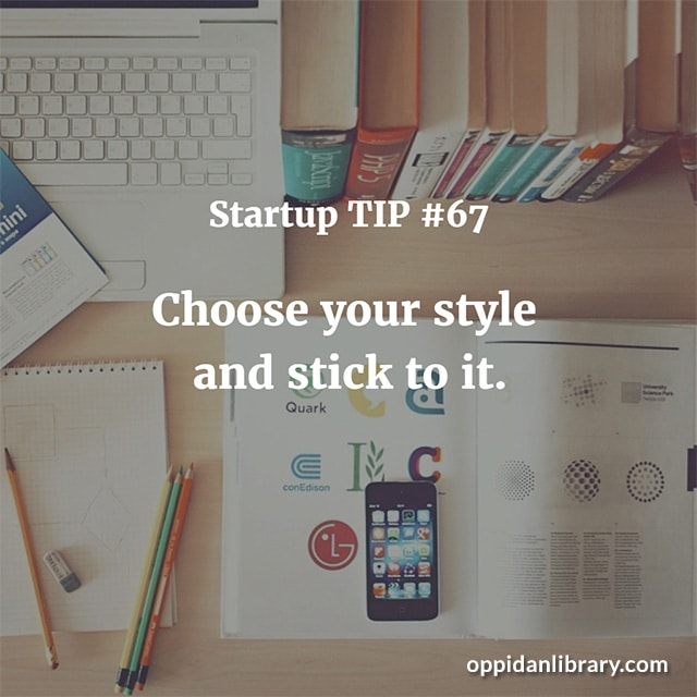 STARTUP TIP #67 CHOOSE YOUR STYLE AND STICK TO IT.