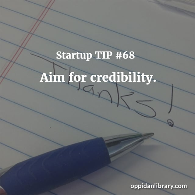 STARTUP TIP #68 AIM FOR CREDIBILITY.