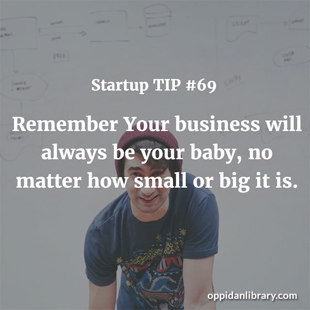STARTUP TIP #69 REMEMBER YOUR BUSINESS WILL ALWAYS BEE YOUR BABY' NO MATTER HOW SMALL OR BIG IT IS.