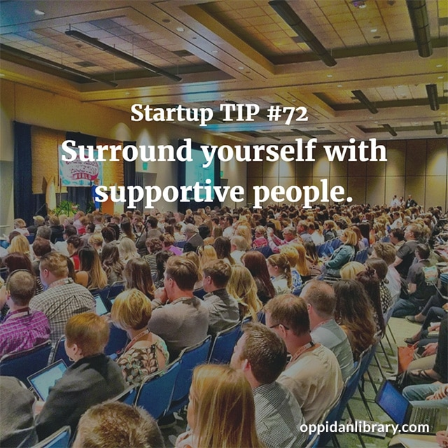 STARTUP TIP #72 SURROUND YOURSELF WITH SUPPORTIVE PEOPLE.