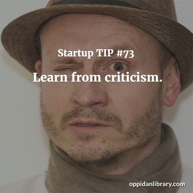 STARTUP TIP #73 LEARN FROM CRITICISM.