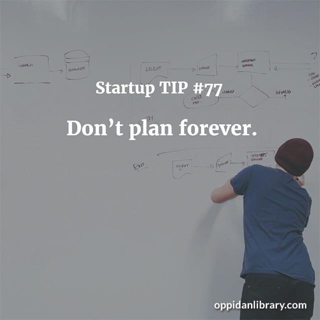 STARTUP TIP #77 DON'T PLANE FOREVER.