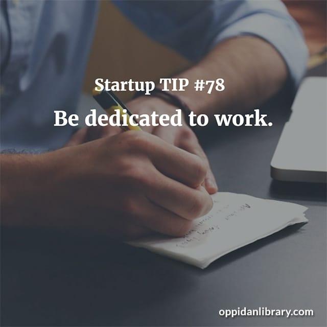 STARTUP TIP #78 BE DEDICATED TO WORK.