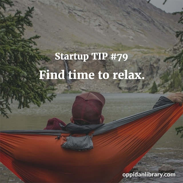 STARTUP TIP #79 FIND TIME TO RELAX.
