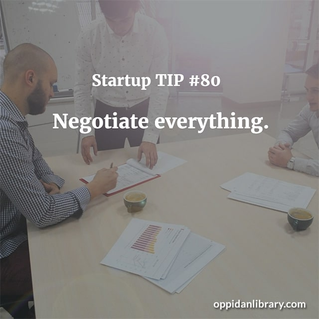 STARTUP TIP #80 NEGOTIATE EVERYTHING.