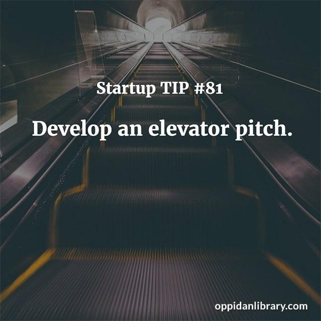 STARTUP TIP #81 DEVELOP AN ELEVATOR PITCH.