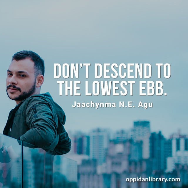 don't descend to the lowest ebb